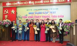 Sở Y tế - Công đoàn ngành Y tế Hà Nội: Vinh danh Thầy thuốc tiêu biểu ngành Y tế thủ đô năm 2019