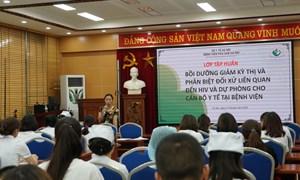 Tập huấn về giảm kỳ thị và phân biệt đối xử liên quan đến HIV và dự phòng chuẩn trong các cơ sở Y tế