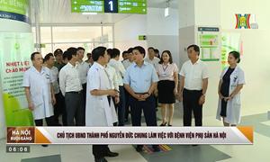 Chủ tịch UBND TP Nguyễn Đức Chung làm việc với Bệnh viện Phụ sản Hà Nội