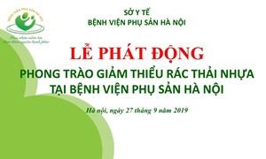 Phát động phong trào giảm thiểu rác thải nhựa tại Bệnh viện Phụ Sản Hà Nội