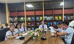 Bệnh viện Phụ Sản Hà Nội tư vấn, hỗ trợ các ca khó từ bệnh viện tuyến dưới